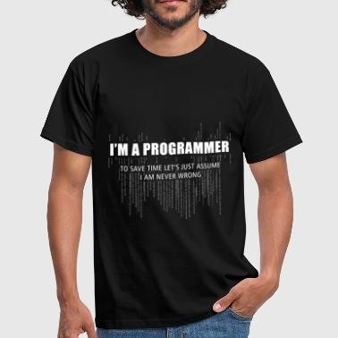 I Am A Programmer. To Save Time Let's just assume  - Men's T-Shirt