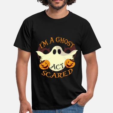 Halloween I'm A Ghost Act Scared - Men's T-Shirt