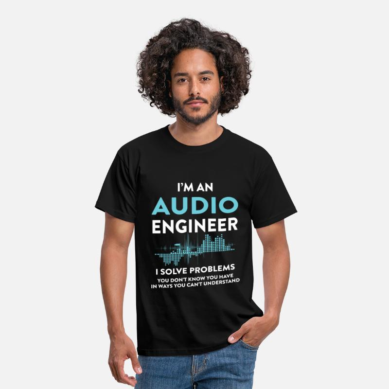 Audio T-Shirts -  I'm an Audio Engineer. I solve problems you don't - Men's T-Shirt black