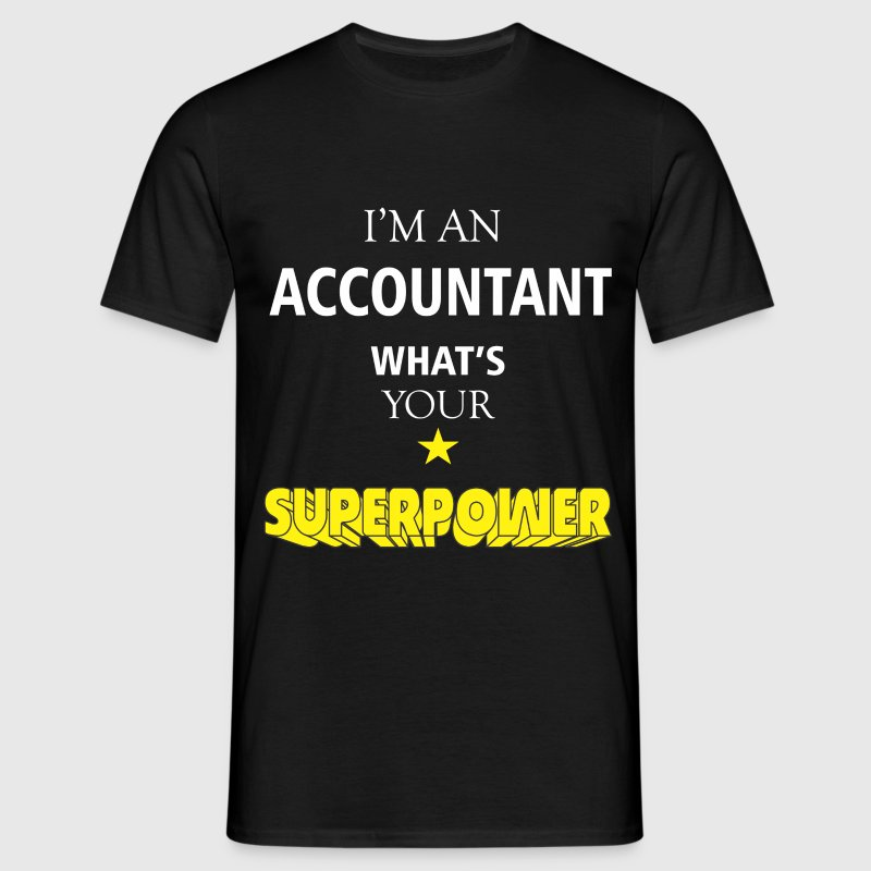 I'm an Accountant what's your superpower - Men's T-Shirt
