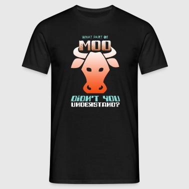 WHAT PART Of Moo Didn't You Understand - Männer T-Shirt