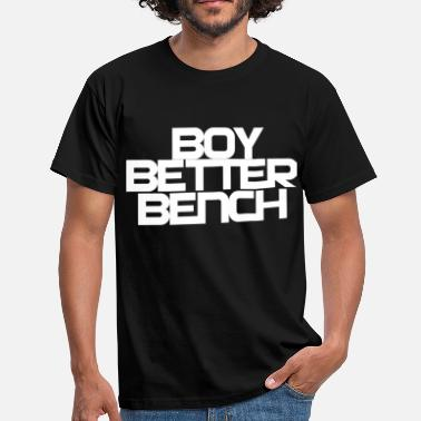 Boy Better Bench - Men's T-Shirt