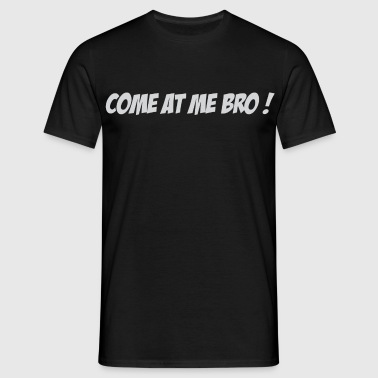Come at me bro ! - Männer T-Shirt