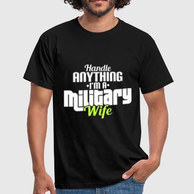 Military Wife HANDLE ANYTHING I'M A MILITARY WIFE - Men's T-Shirt