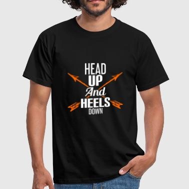 HEAD UP AND HEELS DOWN - Men's T-Shirt