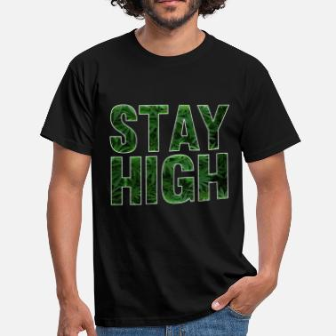 High Marijuana STAY HIGH MARIJUANA CANNABIS - Men's T-Shirt