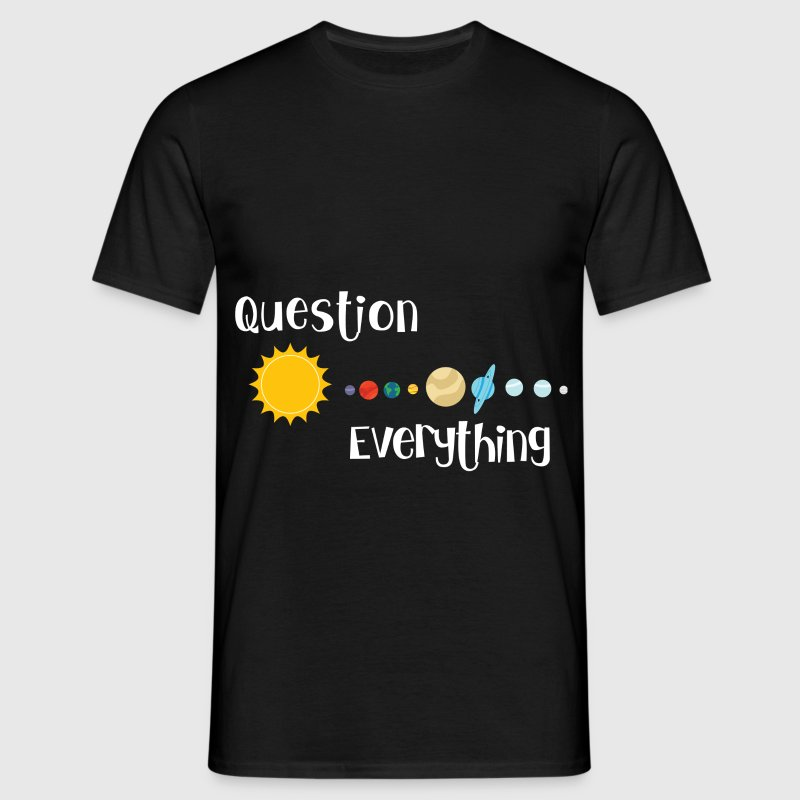 Question Everything - Männer T-Shirt
