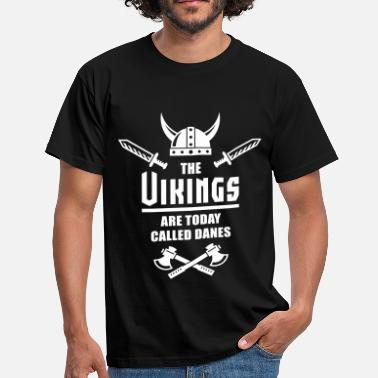 Viking The Vikings Are Today Called Danes - Herre-T-shirt