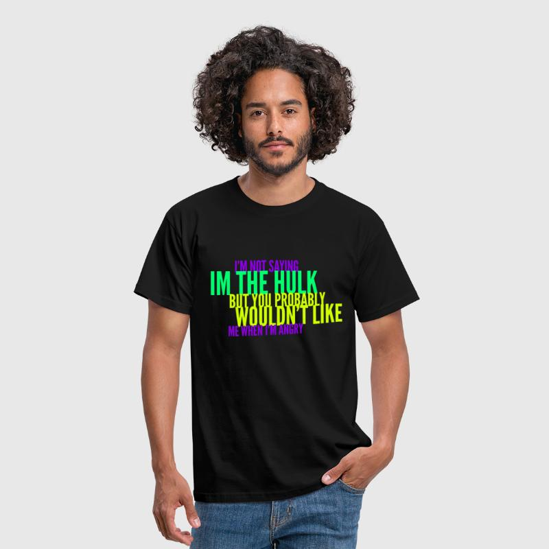 Wouldn't Like Me When I'm Angry Joke Design - Men's T-Shirt