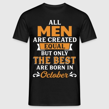 Best Men Are Born In October - Men's T-Shirt