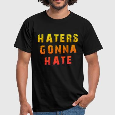 Haters gonna hate - Mannen T-shirt