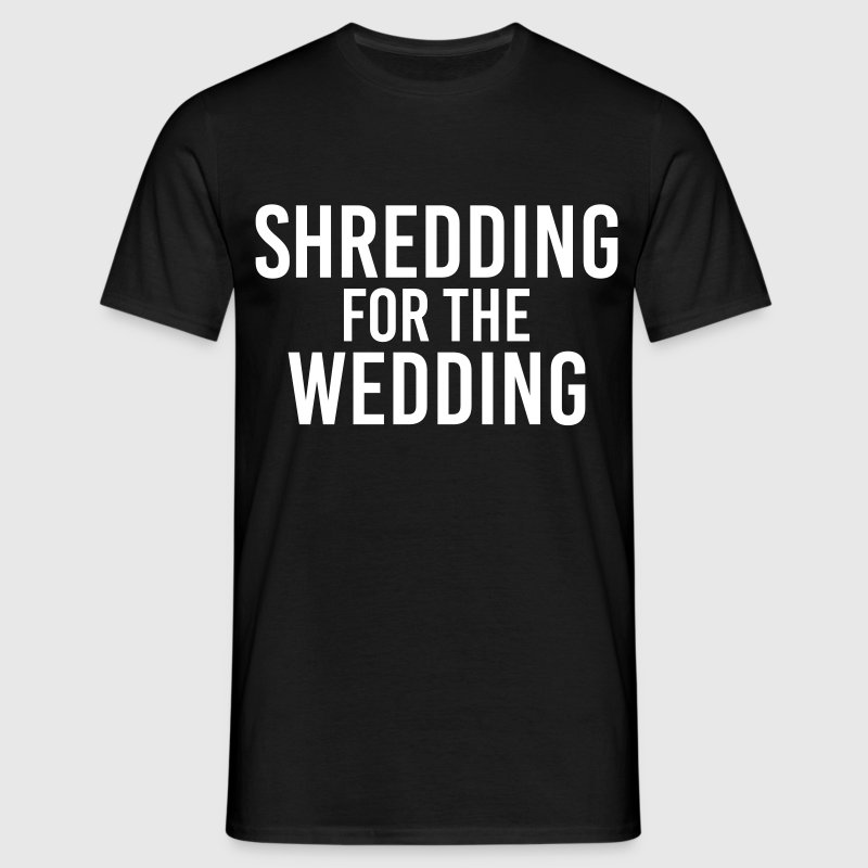Shredding for the Wedding - Men's T-Shirt