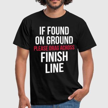 Drag Across Finish Line Funny Quote - Mannen T-shirt