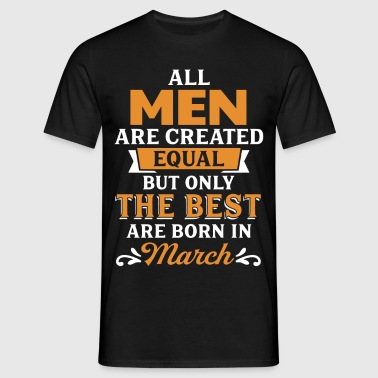 Best Men Are Born In March - Men's T-Shirt