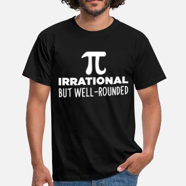 Irrational Pi Irrational But Well Rounded - Men's T-Shirt