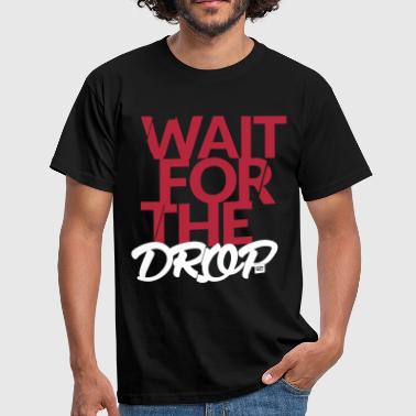 Wait for the Drop - Party - Männer T-Shirt