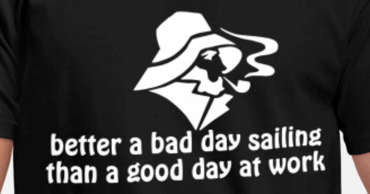 Better A Bad Day Sailing Than A Good Day At Work Manner T Shirt