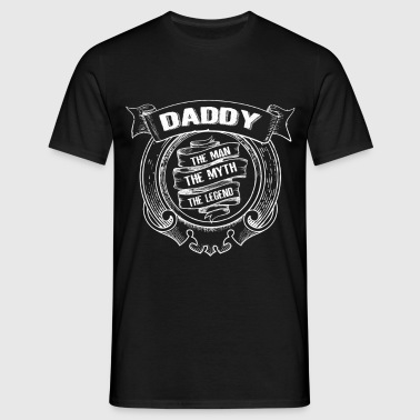 Daddy The Man - The Myth - The Legend - Men's T-Shirt