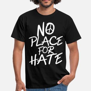 Anti Racism No Place for Hate - Anti War - Anti Racism - Men's T-Shirt