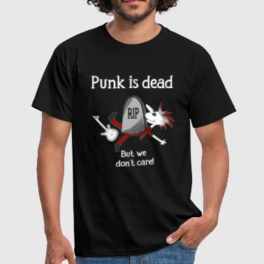 Punk is dead! But we don´t carw. Punkmusik Punkx - Männer T-Shirt