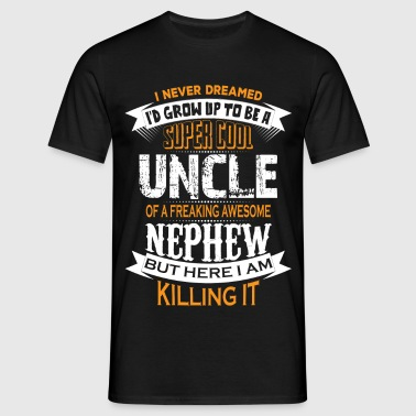 Super Cool Uncle Of A Freaking Awesome Nephew - Men's T-Shirt