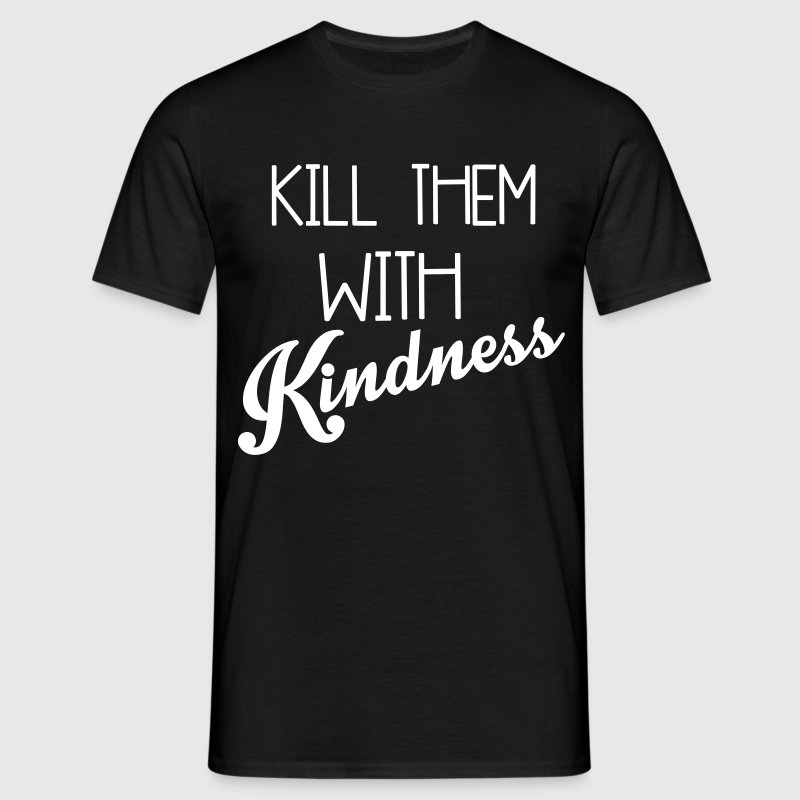 Kill Them With Kindness - Camiseta hombre
