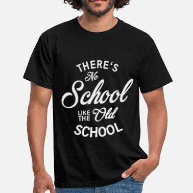 Old School Sprüche No School like the old school - Männer T-Shirt