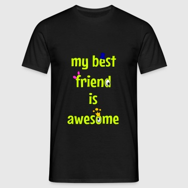 My best friend is awesome - Men's T-Shirt