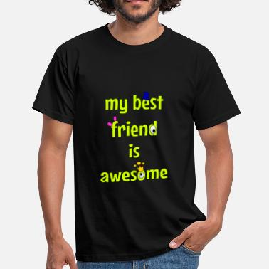 Friends Amis Ami Friend Amigo Amiga My best friend is awesome - Men's T-Shirt