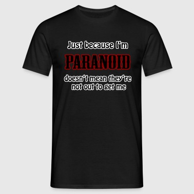 just because I'm paranoid - Camiseta hombre