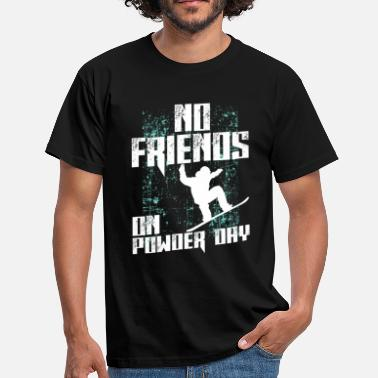 There-are-no-friends-on-a-powder-day No friends on powder day snowboard - Men's T-Shirt