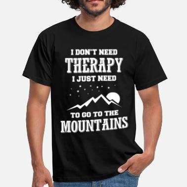 I Dont Need Therapy ....I Just Need To Go To The Mountains - Men's T-Shirt