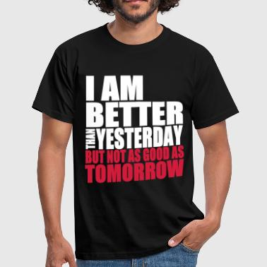 Better Than Yesterday - Men's T-Shirt