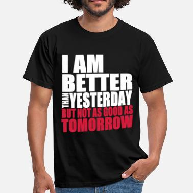 Yesterday Better Than Yesterday - Camiseta hombre