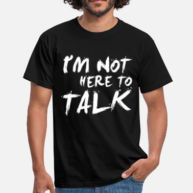 Not Here To Talk I´m Not Here To Talk - Bodybuilding, Fitness - Mannen T-shirt