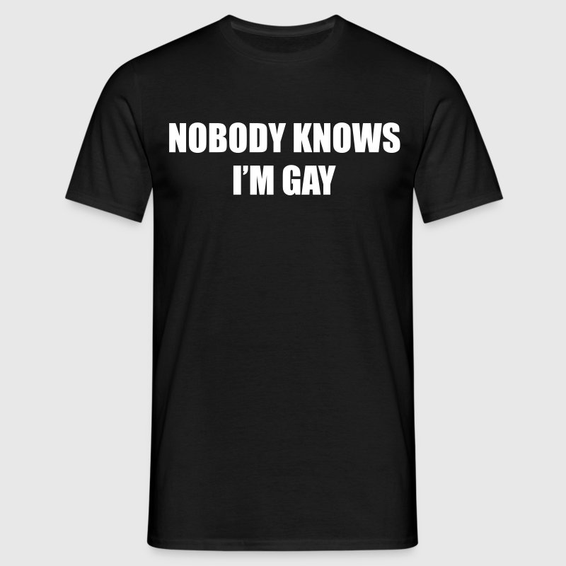 Nobody Knows I'm Gay - Mannen T-shirt