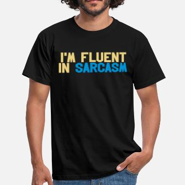 Cool Fluent in sarcasm - Men's T-Shirt