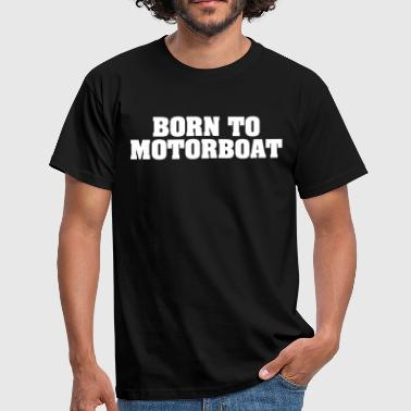 born to motorboat - Men's T-Shirt