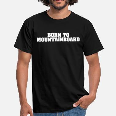 Mountainboard born to mountainboard - Men's T-Shirt