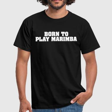 born to play marimba - Men's T-Shirt