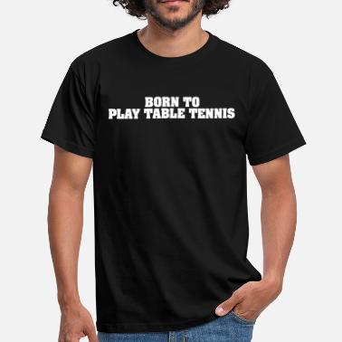 Table Tennis born to play table tennis - Männer T-Shirt