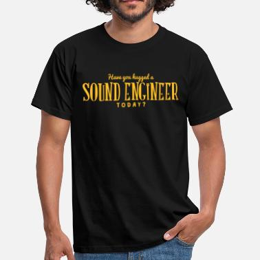 Sound have you hugged a sound engineer today - T-shirt Homme