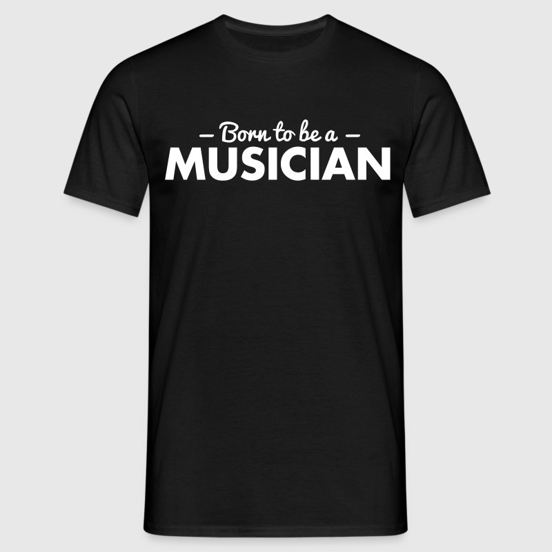 born to be a musician - Men's T-Shirt