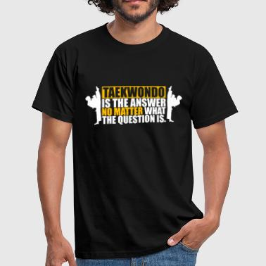 Taekwondo Shirt - Taekwondo Is The Answer - Männer T-Shirt