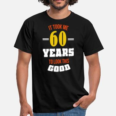 Birthday 60th birthday gift 60 years Funny saying - Men's T-Shirt