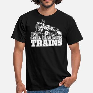 Trains still play with trains - Men's T-Shirt