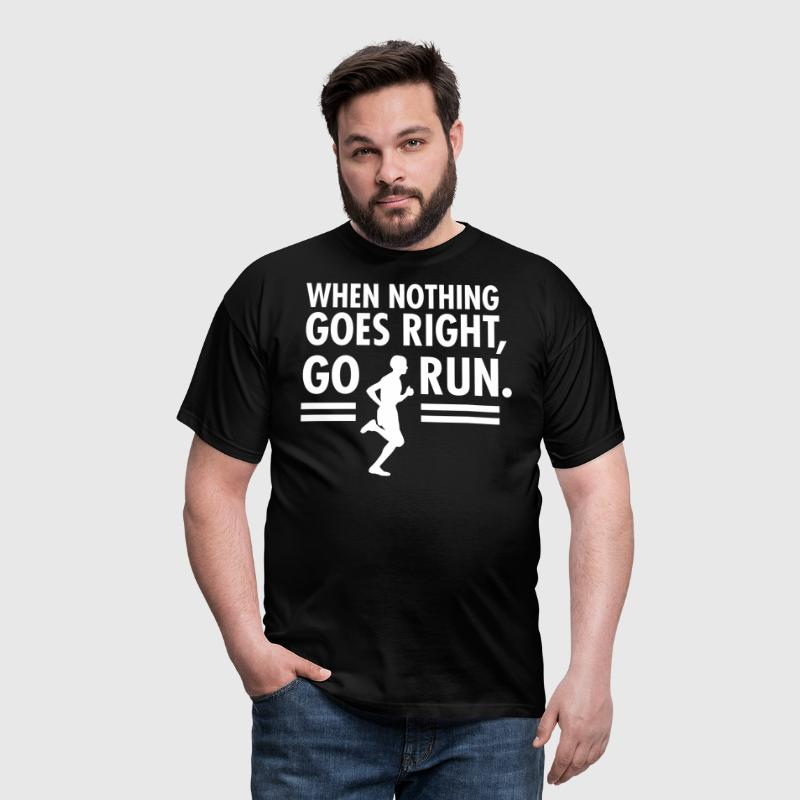 When Nothing Goes Right, Go Run. - Männer T-Shirt
