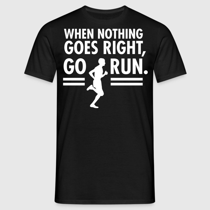When Nothing Goes Right, Go Run. - Maglietta da uomo