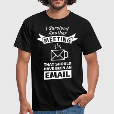 I Survived Another Meeting That Should Have Been  - Männer T-Shirt