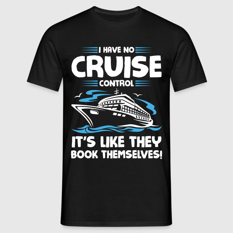 I Have No Cruise Control - Men's T-Shirt